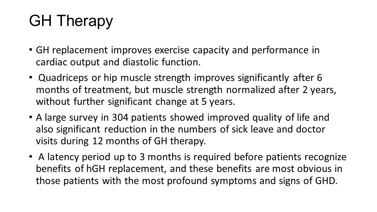 GH Therapy GH replacement improves exercise capacity and performance in cardiac output and diastolic function.
