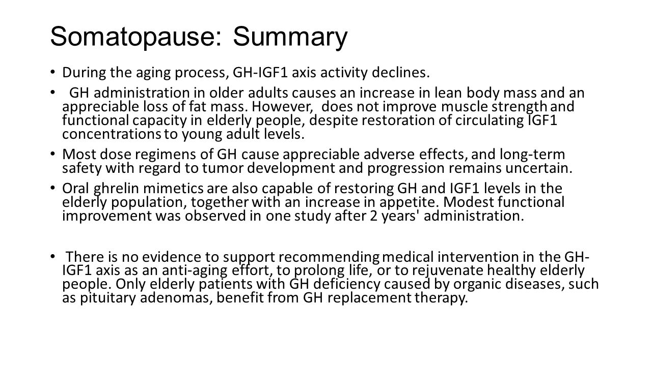 Somatopause: Summary During the aging process, GH-IGF1 axis activity declines.