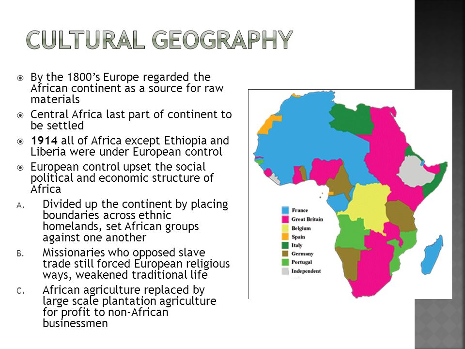 Cultural Geography By the 1800's Europe regarded the African continent as a source for raw materials.