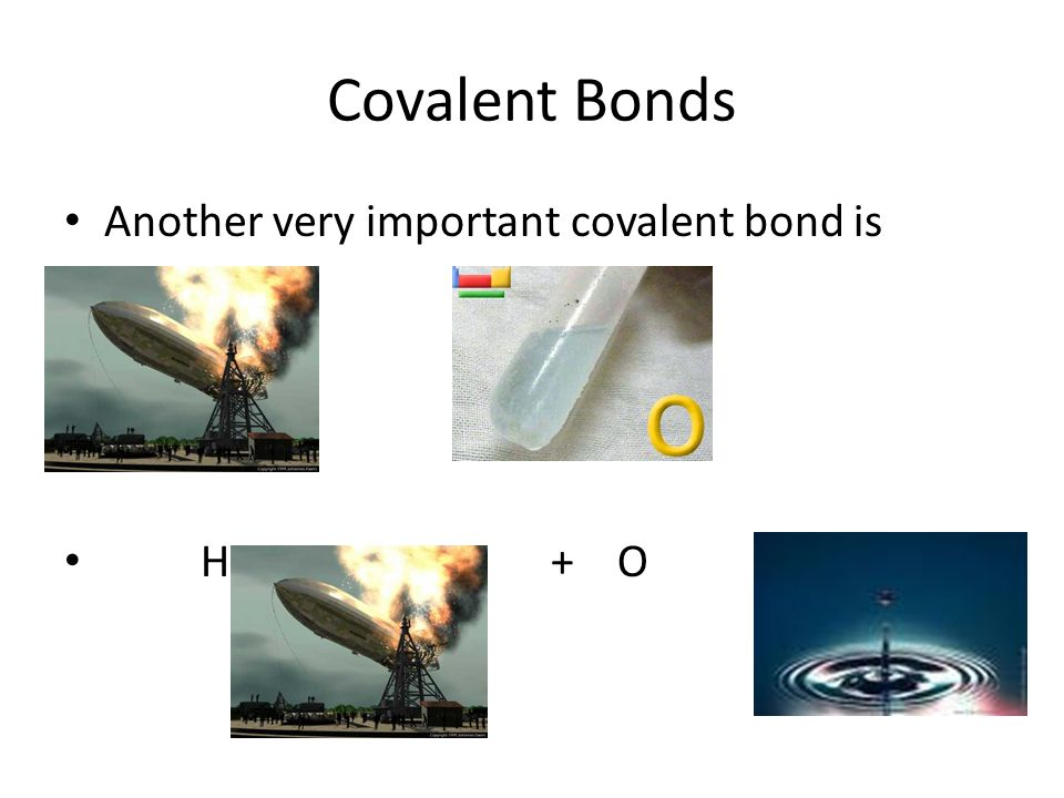 Covalent Bonds Another very important covalent bond is.