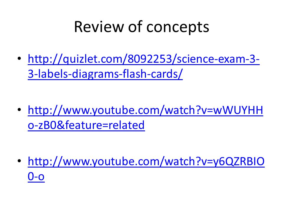 Review of concepts http://quizlet.com/8092253/science-exam-3-3-labels-diagrams-flash-cards/