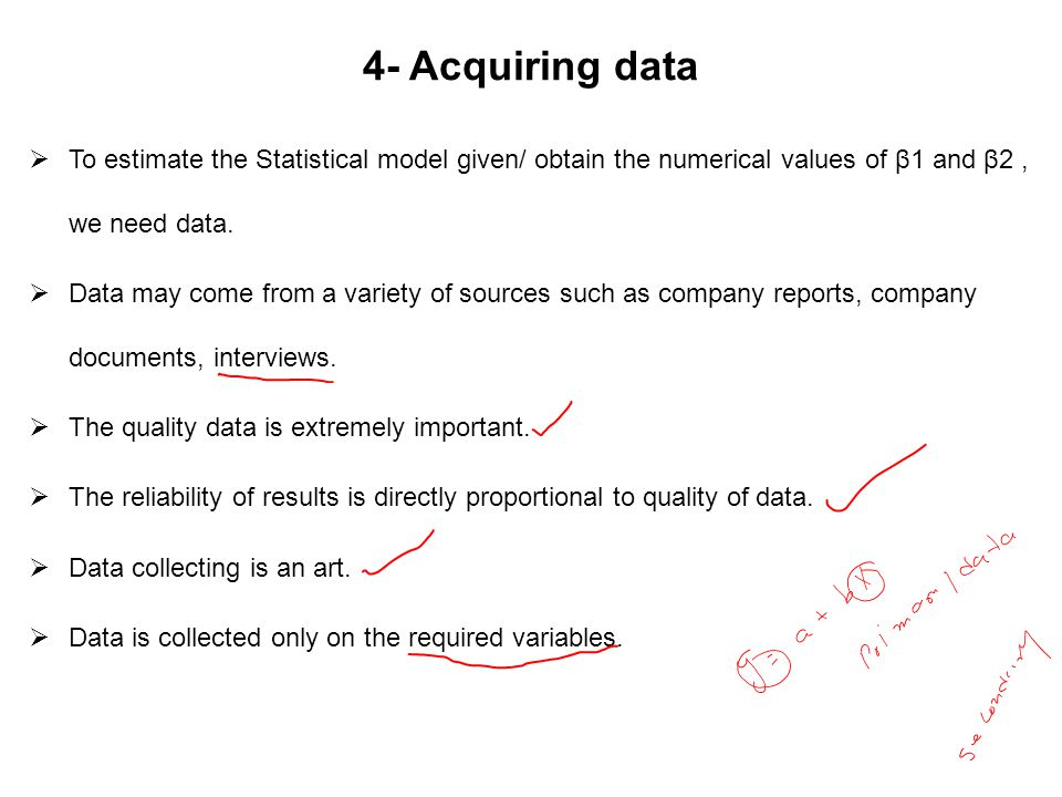 4- Acquiring data To estimate the Statistical model given/ obtain the numerical values of β1 and β2 , we need data.