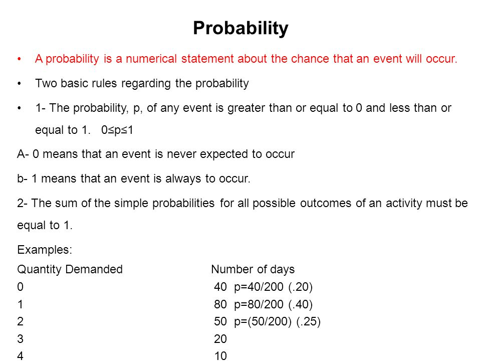 Probability A probability is a numerical statement about the chance that an event will occur. Two basic rules regarding the probability.
