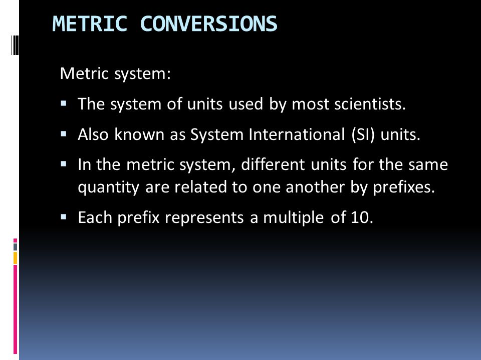 METRIC CONVERSIONS Metric system: