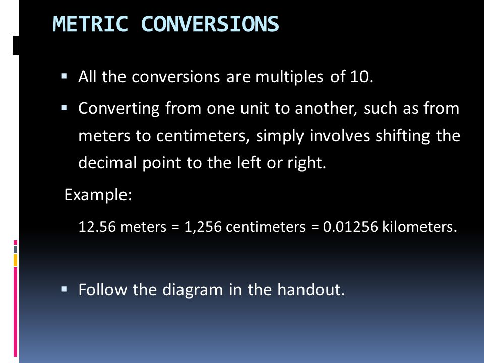 METRIC CONVERSIONS All the conversions are multiples of 10.