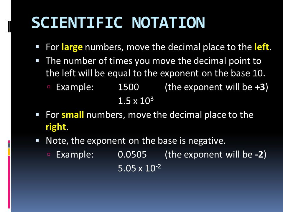 SCIENTIFIC NOTATION For large numbers, move the decimal place to the left.