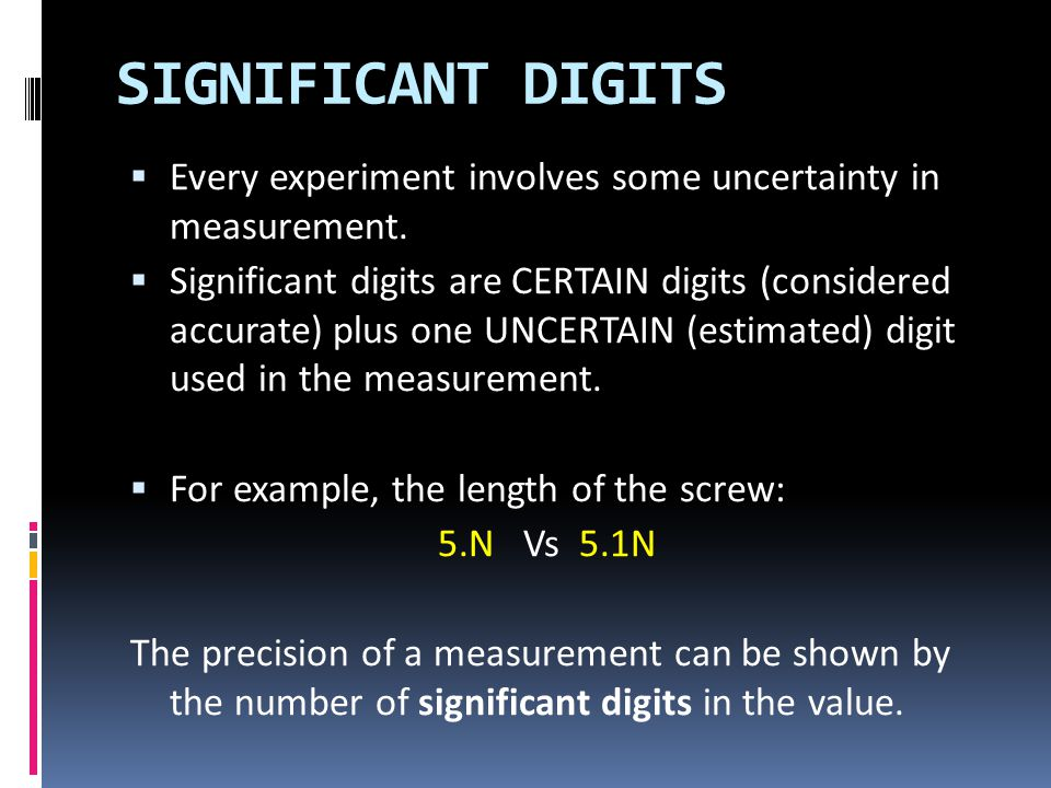 SIGNIFICANT DIGITS Every experiment involves some uncertainty in measurement.