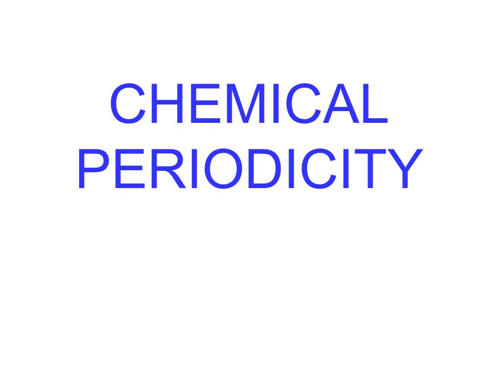 CHEMICAL PERIODICITY
