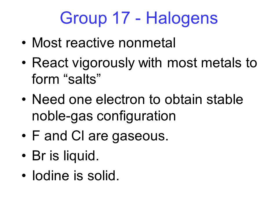 Group 17 - Halogens Most reactive nonmetal