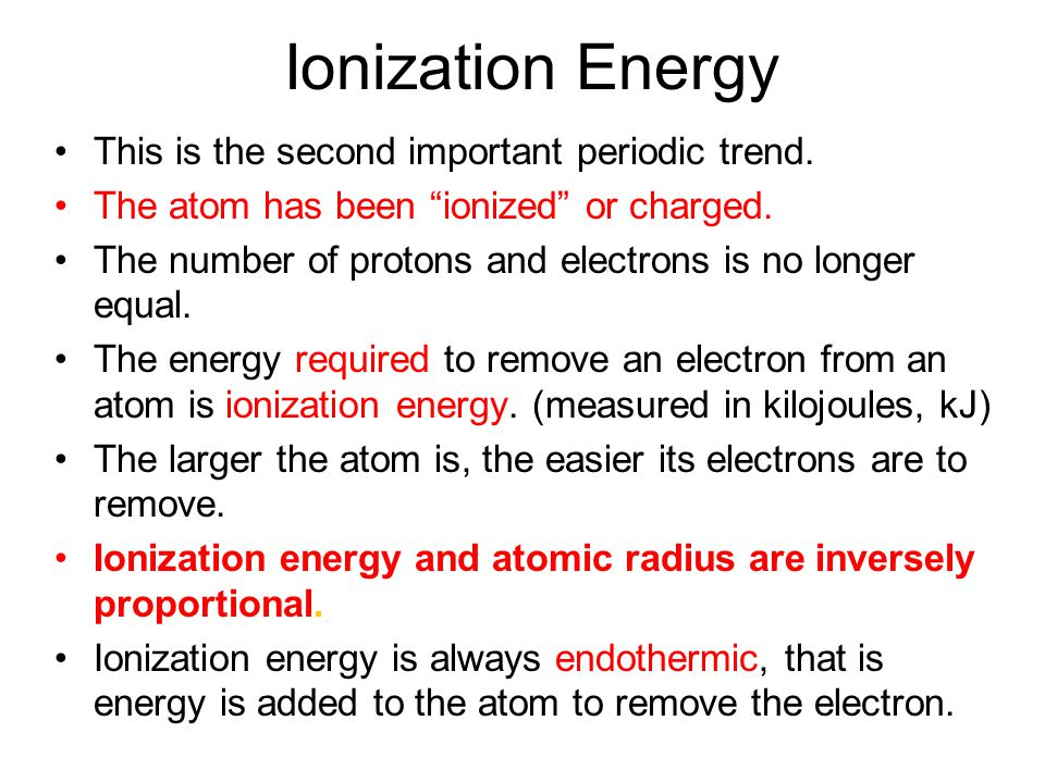 Ionization Energy This is the second important periodic trend.