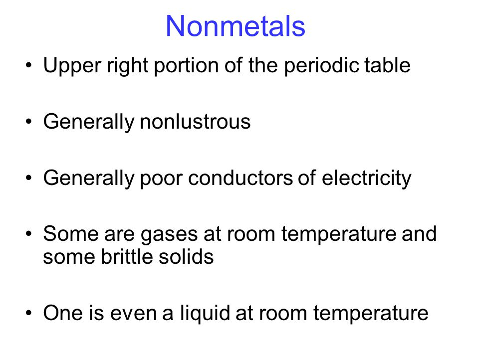 Nonmetals Upper right portion of the periodic table