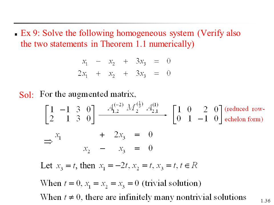 Ex 9: Solve the following homogeneous system (Verify also the two statements in Theorem 1.1 numerically)