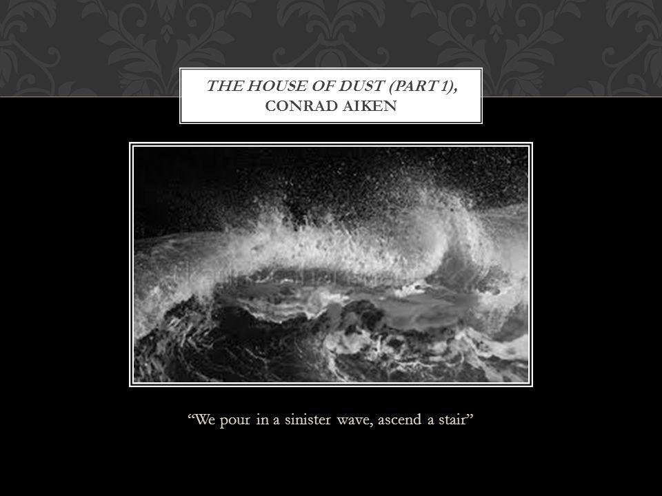 The house of dust (part 1), Conrad Aiken