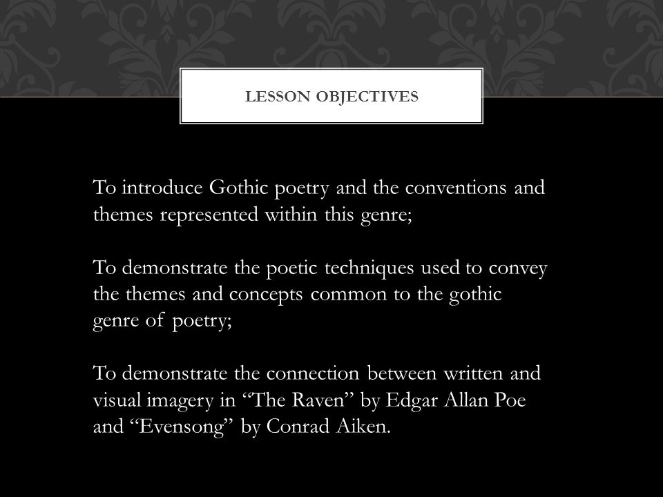 Lesson Objectives To introduce Gothic poetry and the conventions and themes represented within this genre;