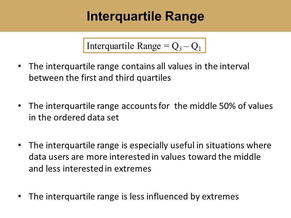 Interquartile Range Interquartile Range = Q3 – Q1