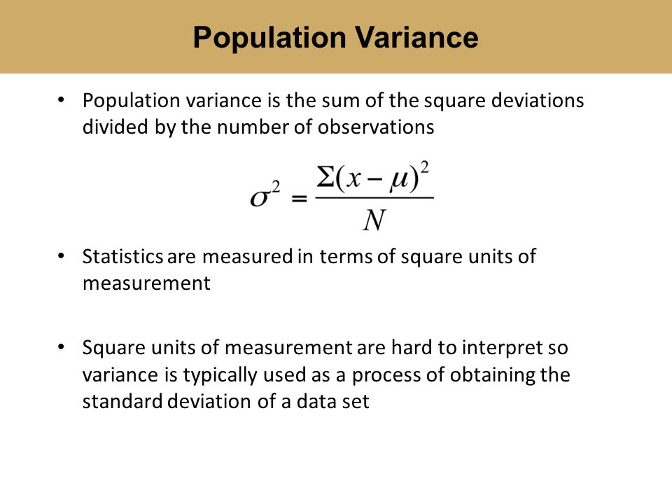 Population Variance Population variance is the sum of the square deviations divided by the number of observations.