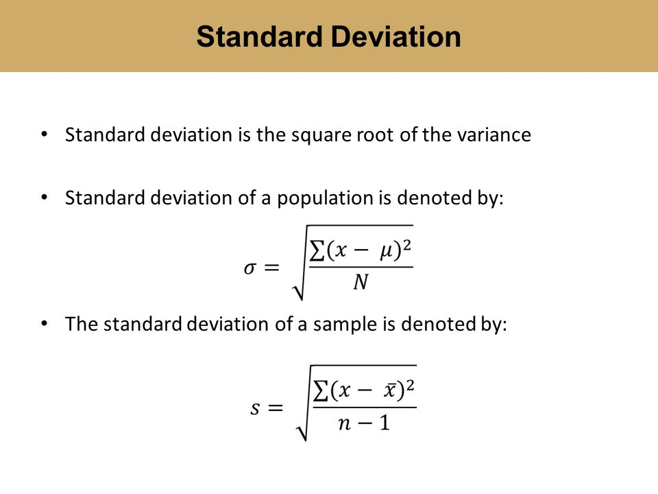 Standard Deviation Standard deviation is the square root of the variance. Standard deviation of a population is denoted by: