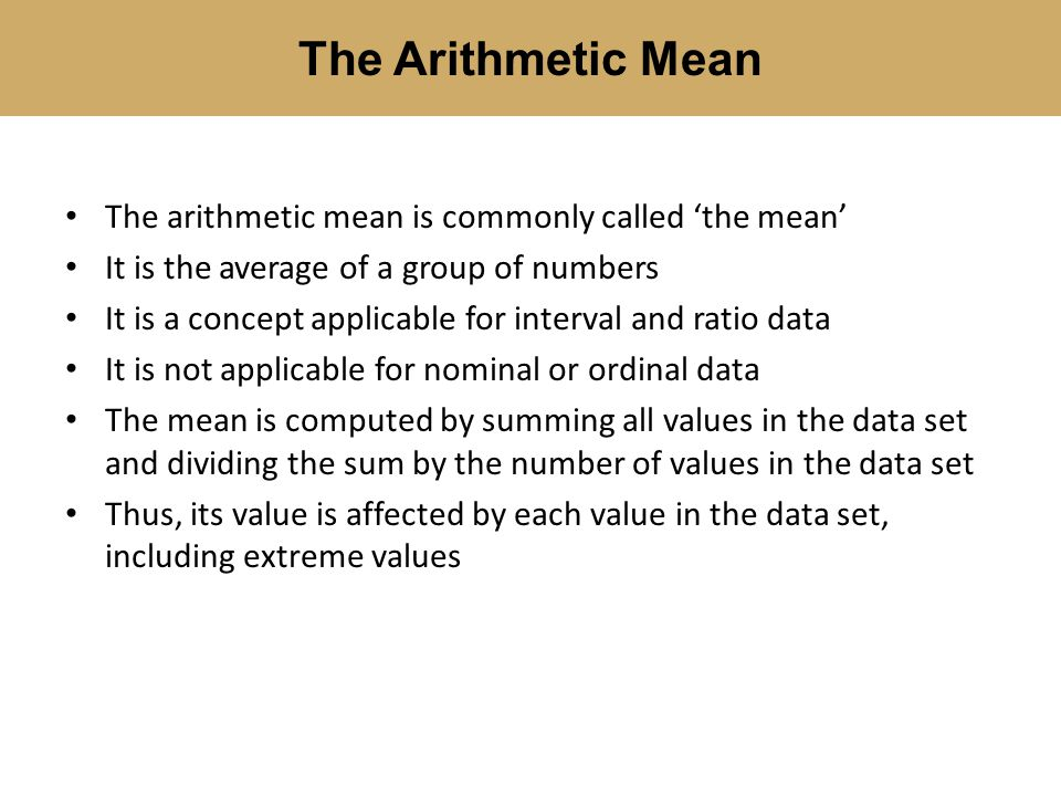 The Arithmetic Mean The arithmetic mean is commonly called 'the mean'