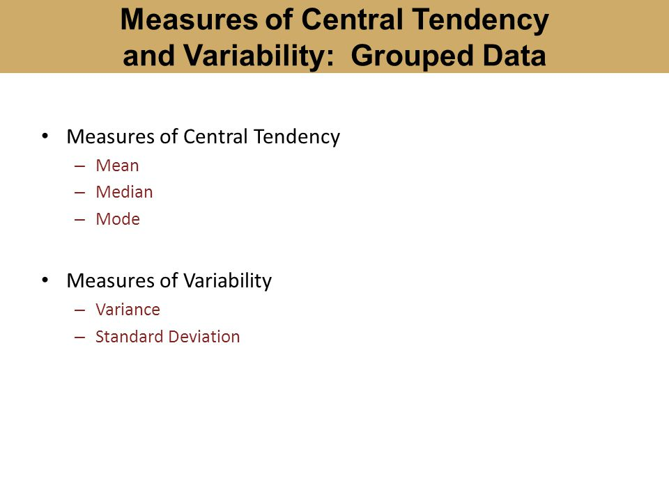 Measures of Central Tendency and Variability: Grouped Data