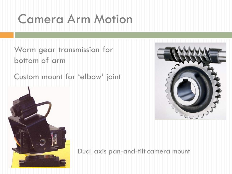 Camera Arm Motion Worm gear transmission for bottom of arm