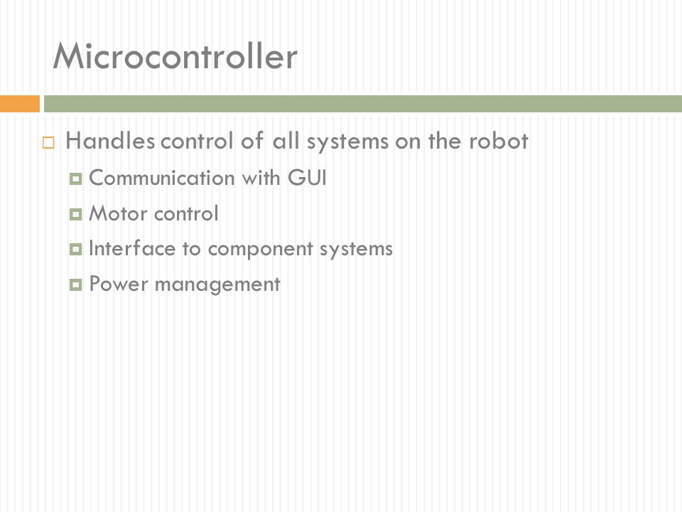 Microcontroller Handles control of all systems on the robot