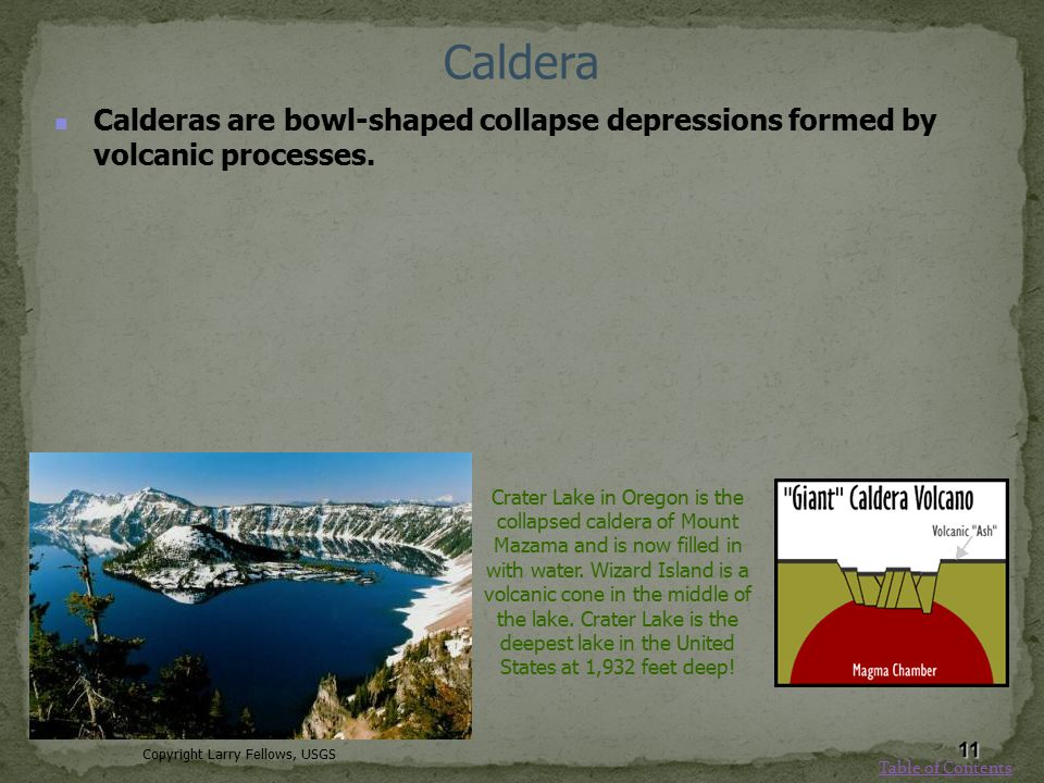 Caldera Calderas are bowl-shaped collapse depressions formed by volcanic processes.