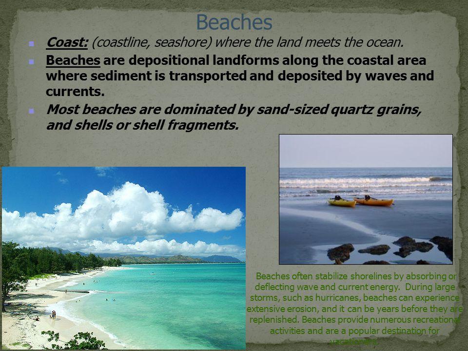 Beaches Coast: (coastline, seashore) where the land meets the ocean.