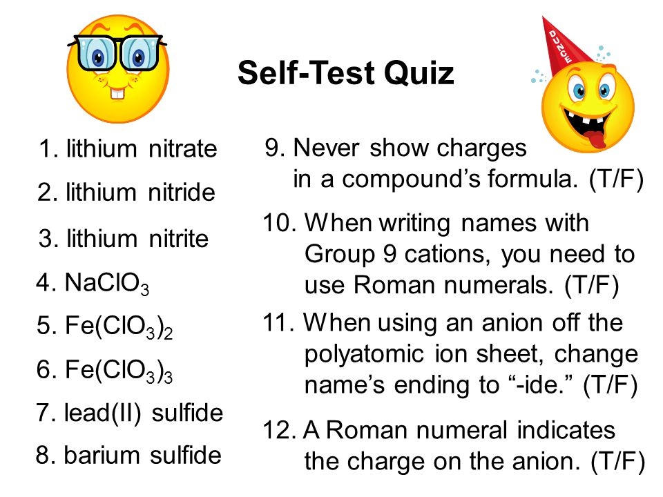 Self-Test Quiz 1. lithium nitrate 9. Never show charges