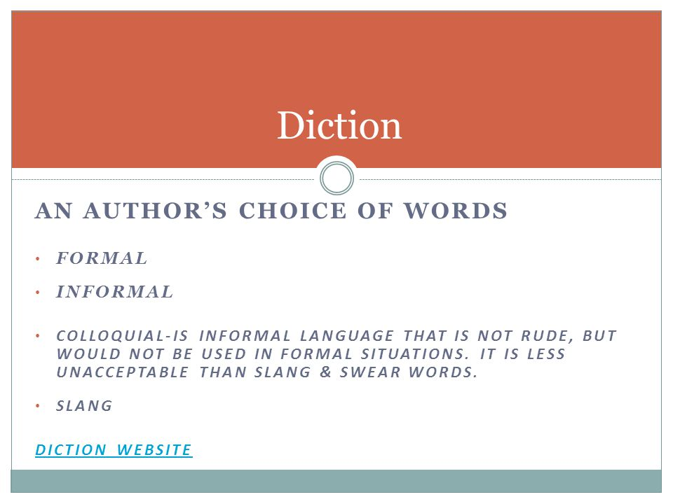 Diction an author's choice of words Formal Informal
