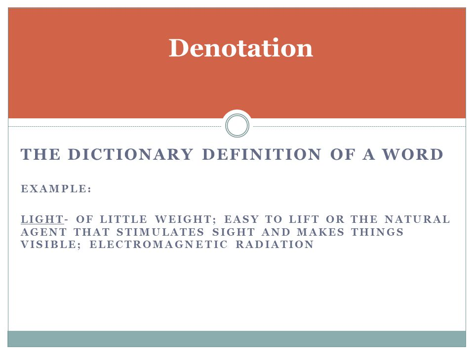 Denotation the dictionary definition of a word ExAMPLE: