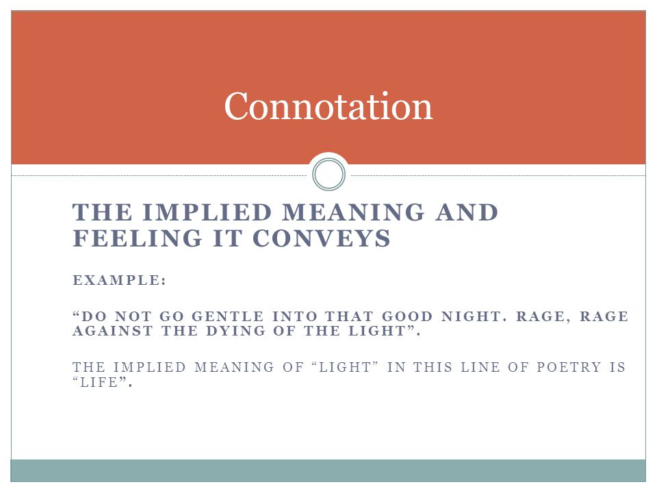 Connotation the implied meaning and feeling it conveys ExAMPLE: