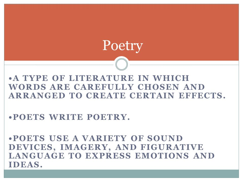 Poetry •a type of literature in which words are carefully chosen and arranged to create certain effects.