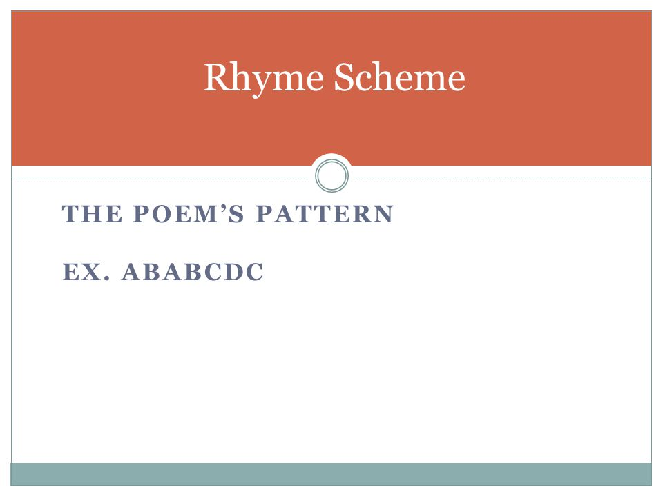 Rhyme Scheme the poem's pattern Ex. ABABCDC