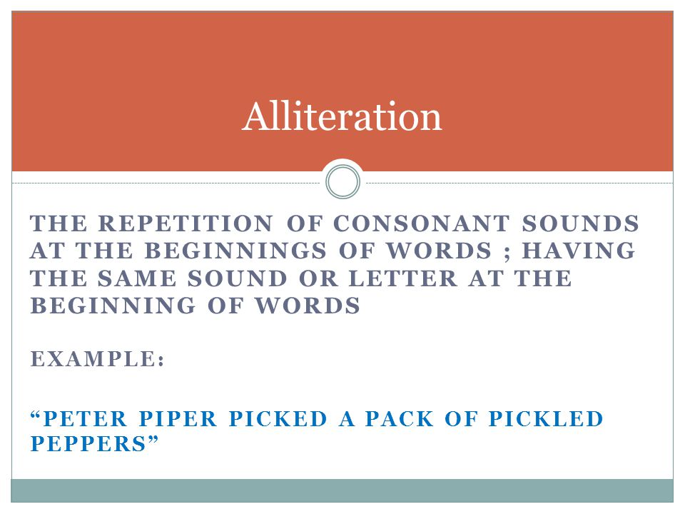 Alliteration the repetition of consonant sounds at the beginnings of words ; having the same sound or letter at the beginning of words.
