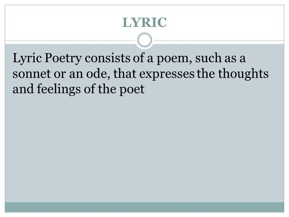 LYRIC Lyric Poetry consists of a poem, such as a sonnet or an ode, that expresses the thoughts and feelings of the poet.