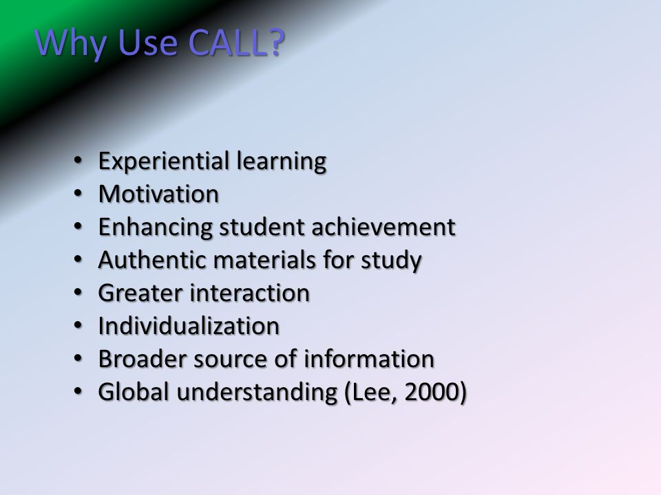 Why Use CALL Experiential learning Motivation