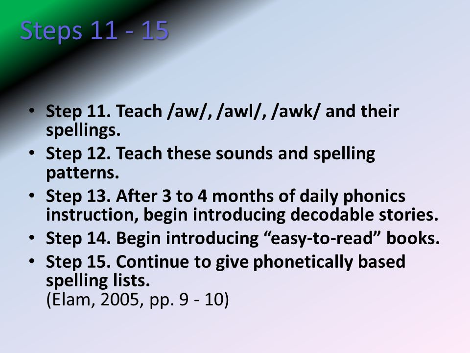 Steps 11 - 15 Step 11. Teach /aw/, /awl/, /awk/ and their spellings.