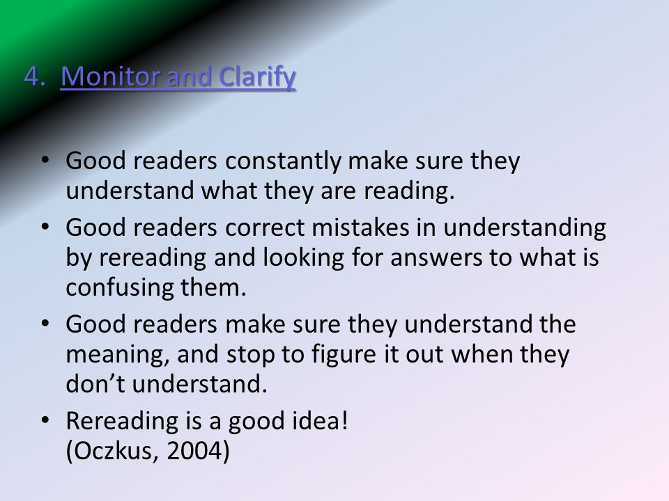 4. Monitor and Clarify Good readers constantly make sure they understand what they are reading.