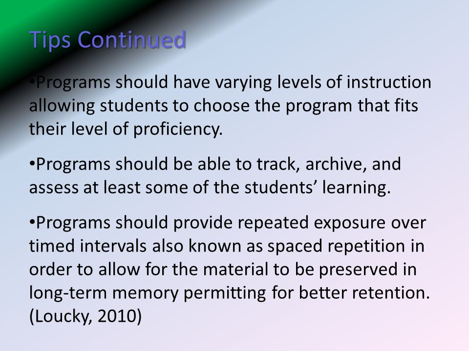 Tips Continued Programs should have varying levels of instruction allowing students to choose the program that fits their level of proficiency.