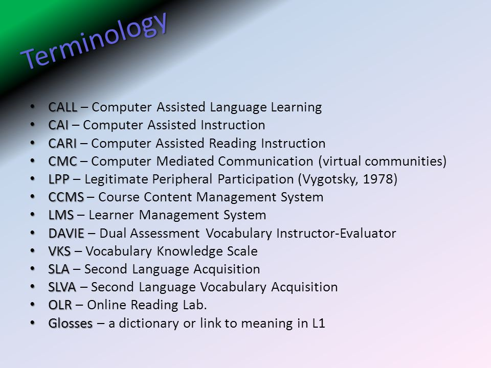 Terminology CALL – Computer Assisted Language Learning