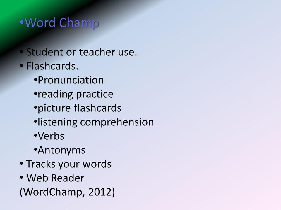 Word Champ Student or teacher use. Flashcards. Pronunciation