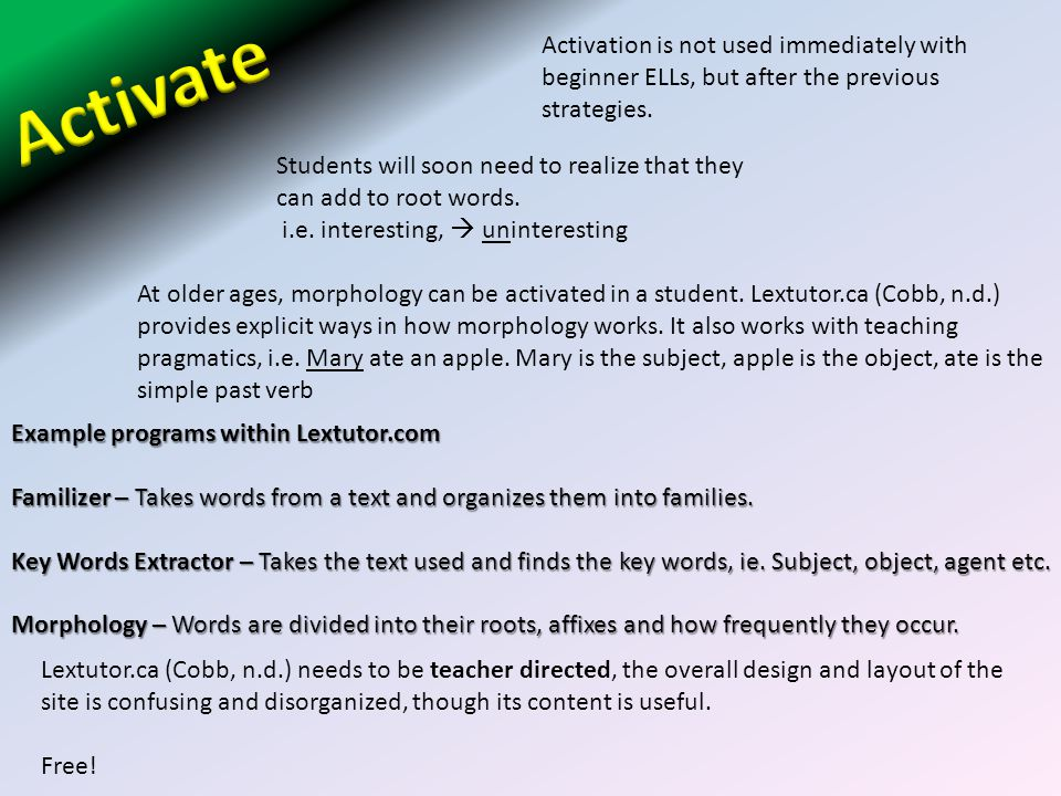 Activation is not used immediately with beginner ELLs, but after the previous strategies.
