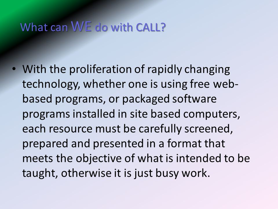 What can WE do with CALL