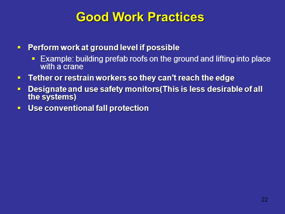 Good Work Practices Perform work at ground level if possible