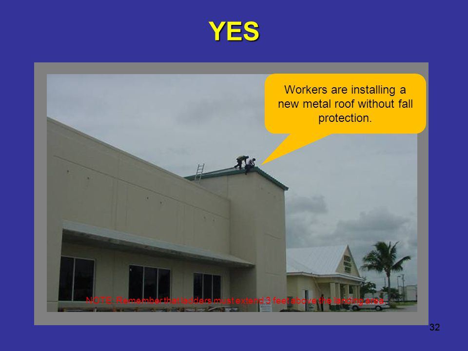 YES Workers are installing a new metal roof without fall protection.