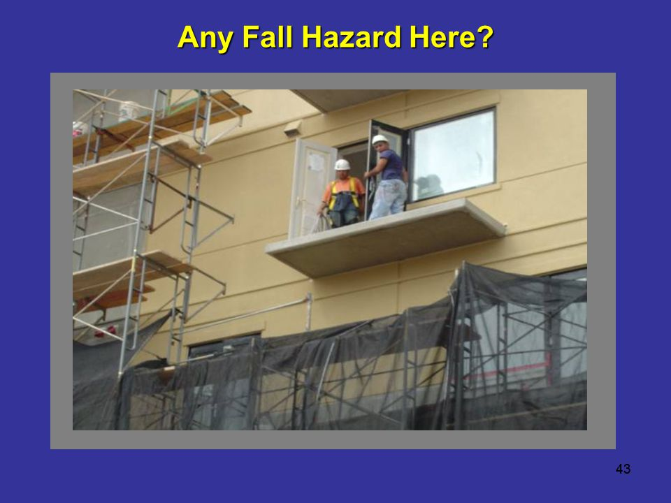 Any Fall Hazard Here Workers working on balcony of structure. 43 43
