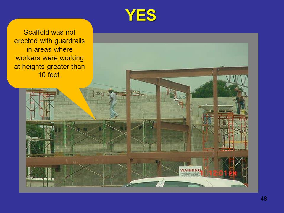 YES Scaffold was not erected with guardrails in areas where workers were working at heights greater than 10 feet.