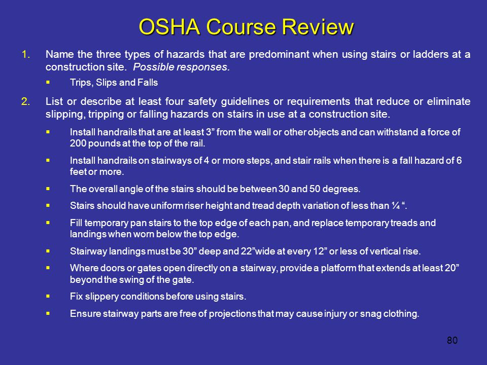 OSHA Course Review Name the three types of hazards that are predominant when using stairs or ladders at a construction site. Possible responses.