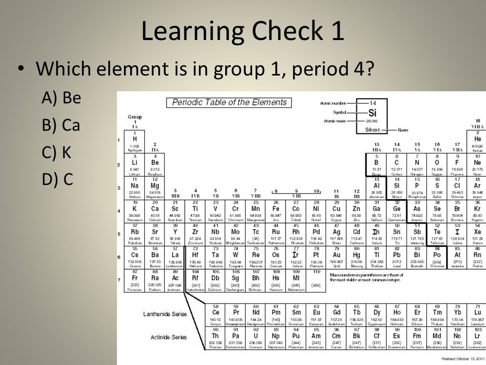 Learning Check 1 Which element is in group 1, period 4 A) Be B) Ca
