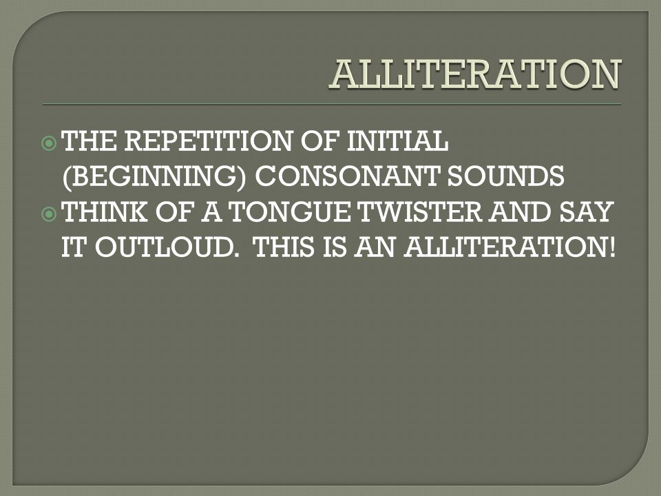 ALLITERATION THE REPETITION OF INITIAL (BEGINNING) CONSONANT SOUNDS